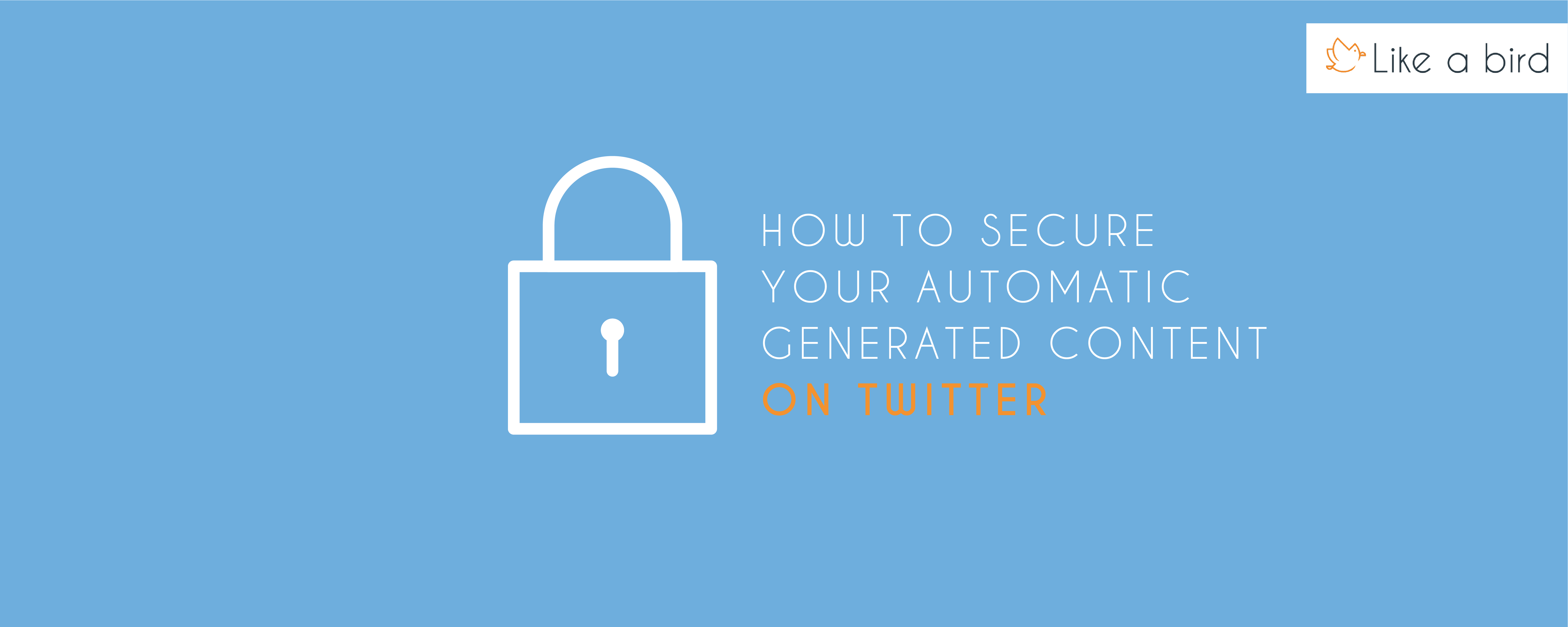 How to secure your automatic generated content on twitter ?